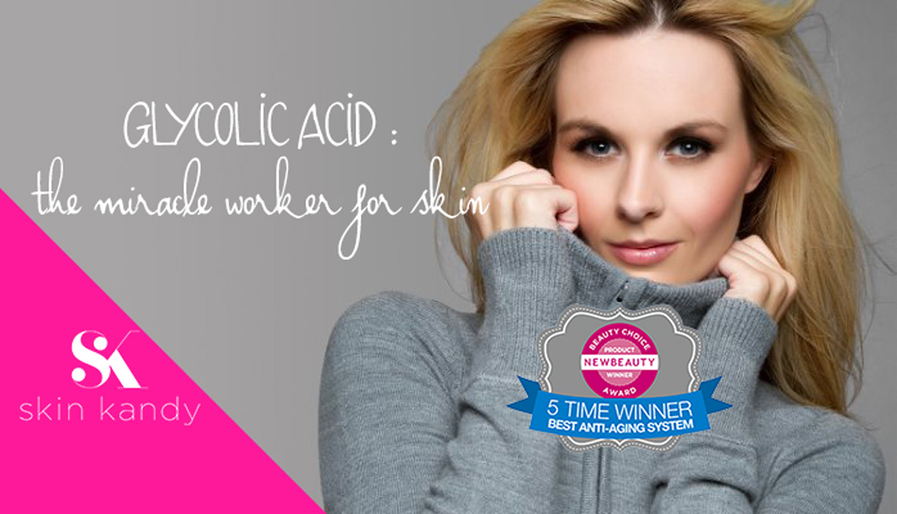 GLYCOLIC ACID : THE MIRACLE WORKER FOR SKIN – 3 MIN READ